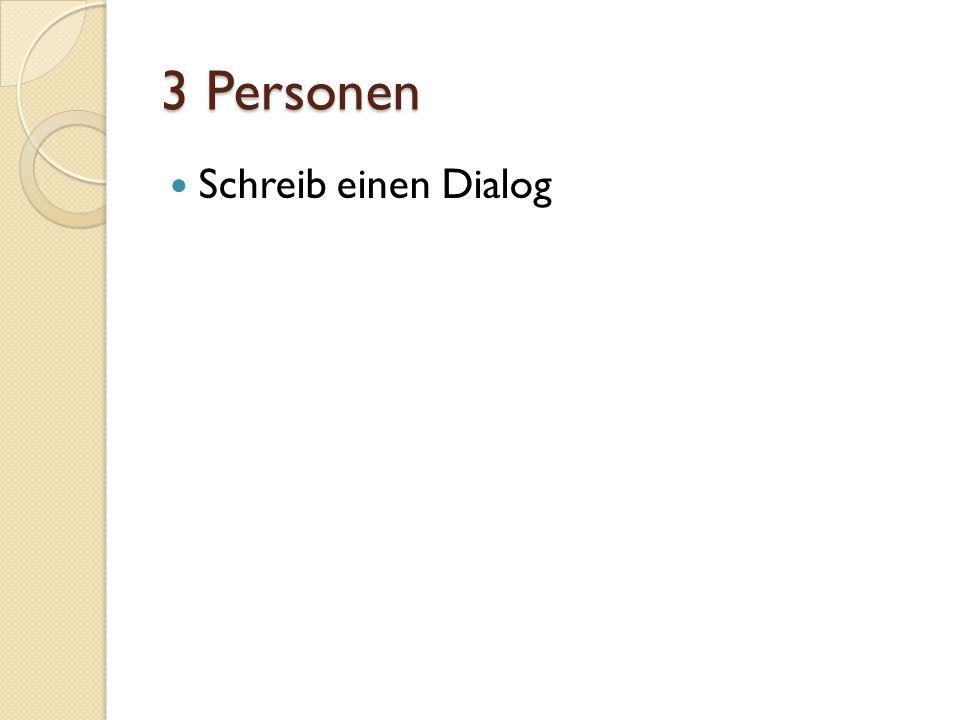 3 Personen Schreib einen Dialog