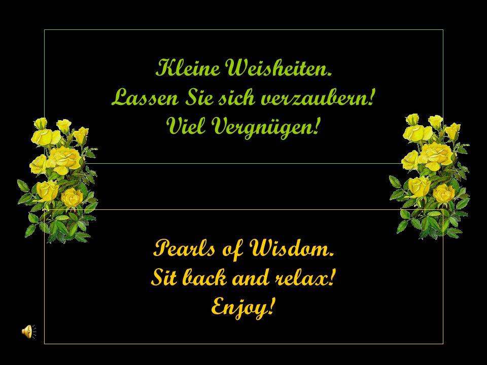 Kleine Weisheiten. Lassen Sie sich verzaubern! Viel Vergnügen!