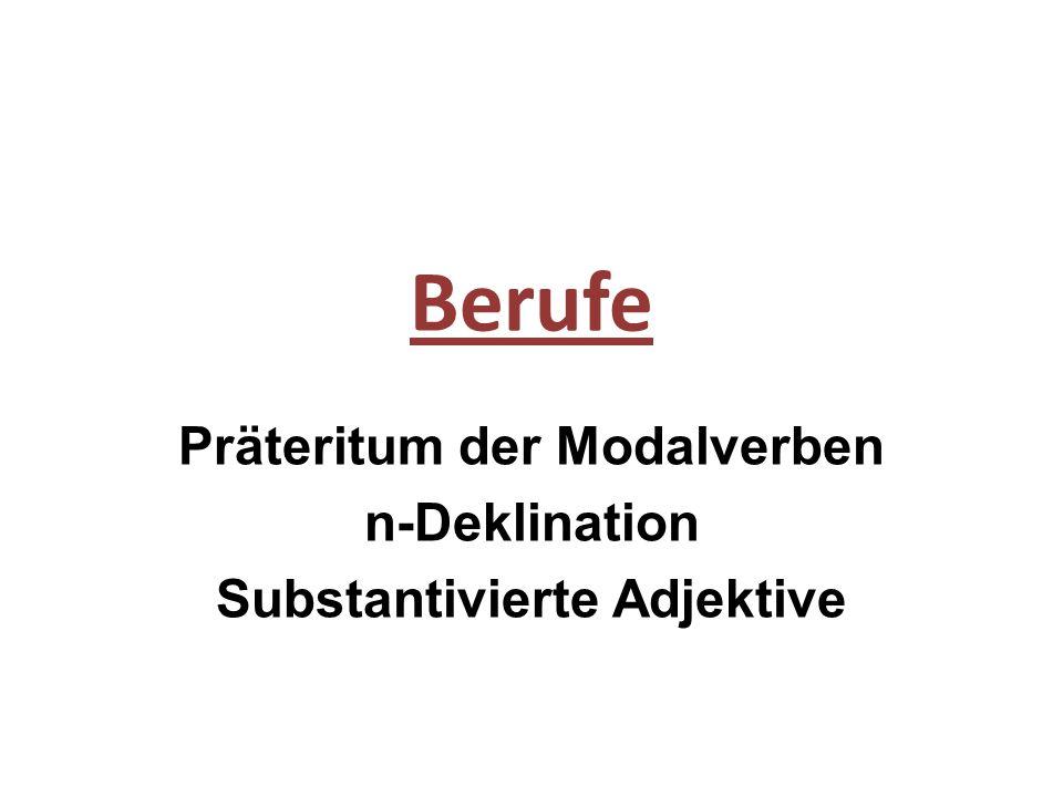Präteritum der Modalverben n-Deklination Substantivierte Adjektive