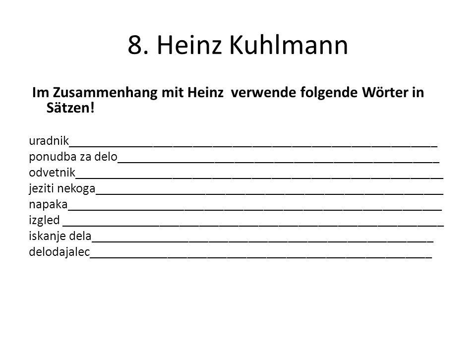 8. Heinz Kuhlmann Im Zusammenhang mit Heinz verwende folgende Wörter in Sätzen! uradnik________________________________________________________.