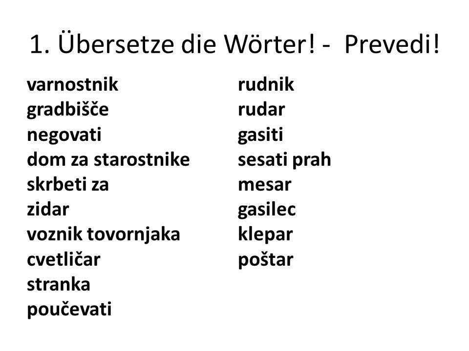1. Übersetze die Wörter! - Prevedi!