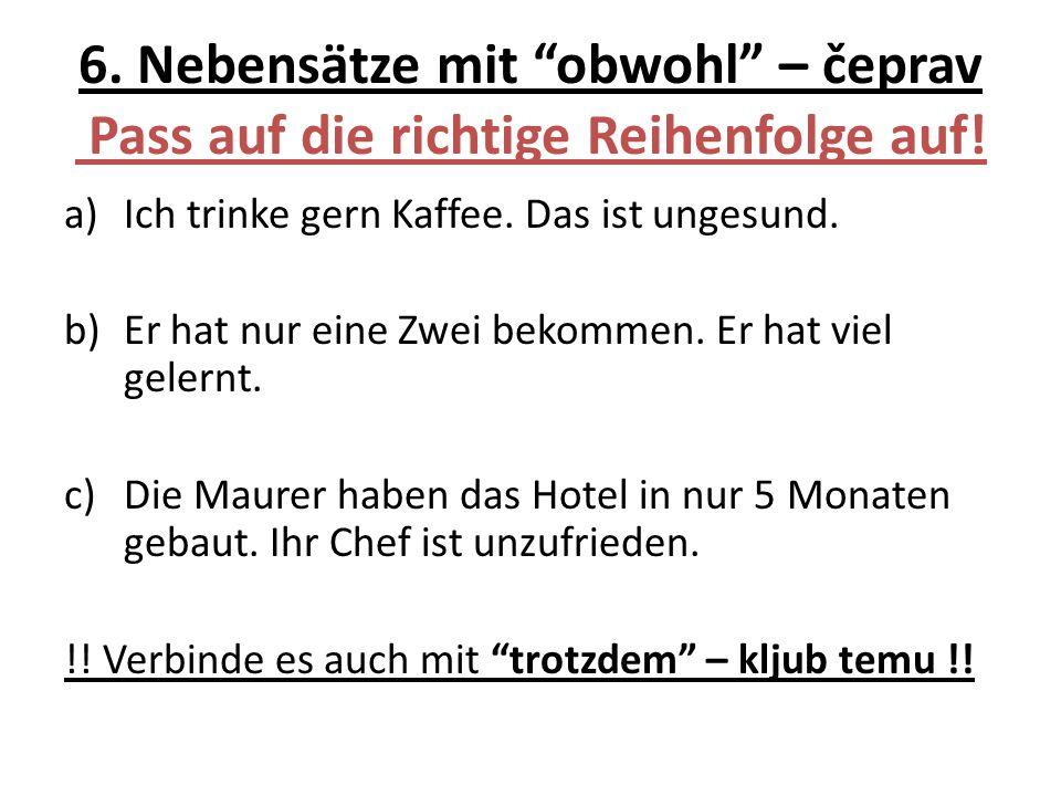 6. Nebensätze mit obwohl – čeprav Pass auf die richtige Reihenfolge auf!
