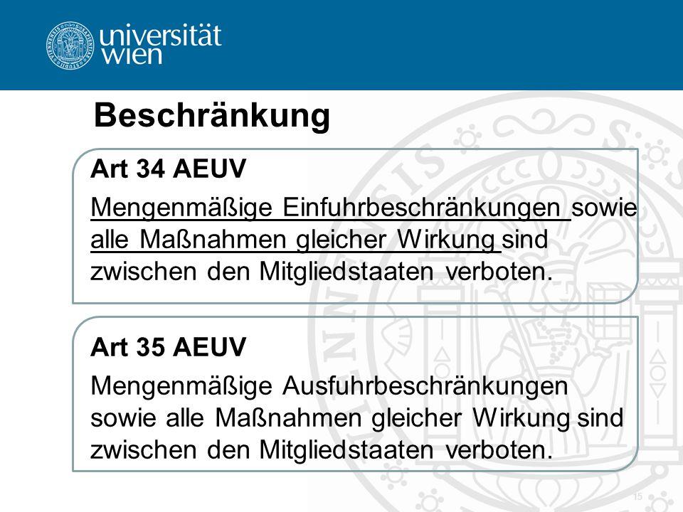 Beschränkung Art 34 AEUV. Mengenmäßige Einfuhrbeschränkungen sowie alle Maßnahmen gleicher Wirkung sind zwischen den Mitgliedstaaten verboten.