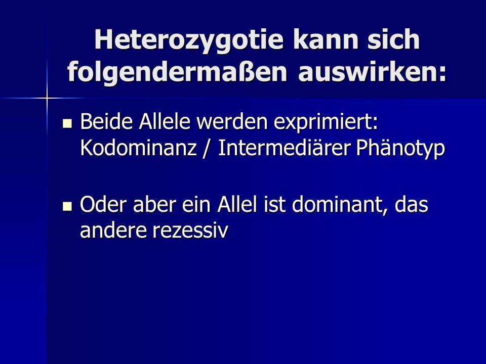 Heterozygotie kann sich folgendermaßen auswirken: