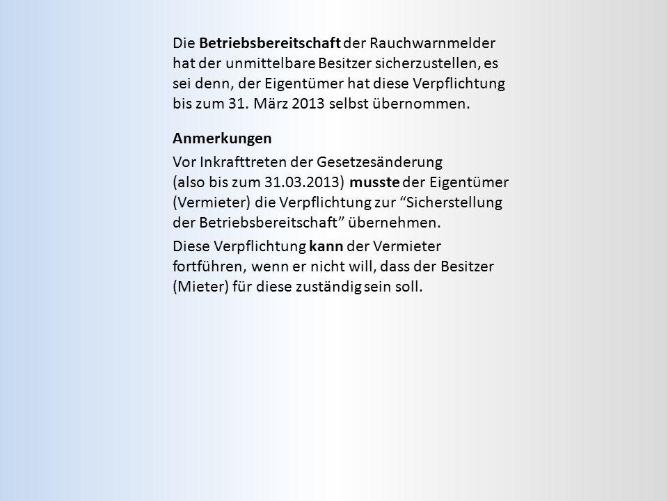 Die Betriebsbereitschaft der Rauchwarnmelder hat der unmittelbare Besitzer sicherzustellen, es sei denn, der Eigentümer hat diese Verpflichtung bis zum 31. März 2013 selbst übernommen.
