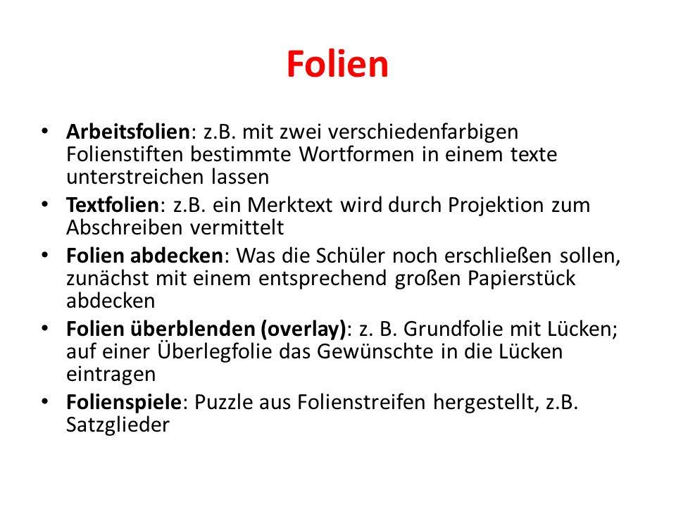 Folien Arbeitsfolien: z.B. mit zwei verschiedenfarbigen Folienstiften bestimmte Wortformen in einem texte unterstreichen lassen.