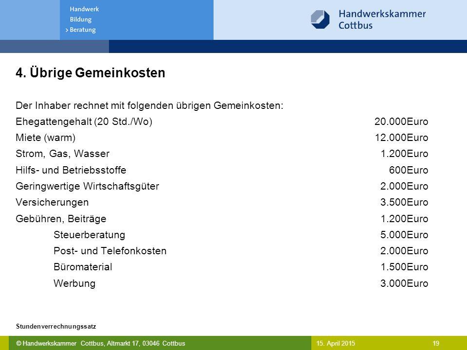 4. Übrige Gemeinkosten Der Inhaber rechnet mit folgenden übrigen Gemeinkosten: Ehegattengehalt (20 Std./Wo) 20.000Euro.
