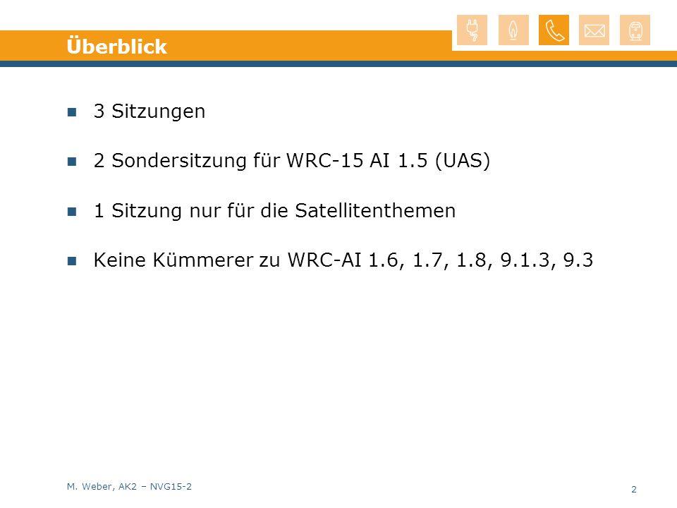 Überblick 3 Sitzungen. 2 Sondersitzung für WRC-15 AI 1.5 (UAS) 1 Sitzung nur für die Satellitenthemen.