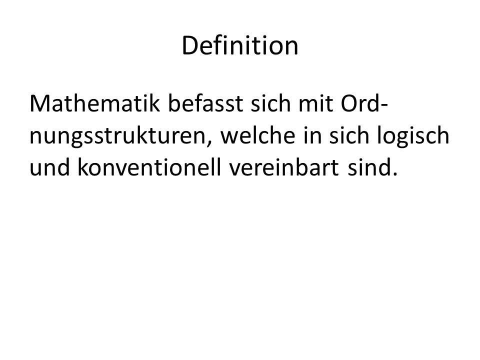 Definition Mathematik befasst sich mit Ord-nungsstrukturen, welche in sich logisch und konventionell vereinbart sind.