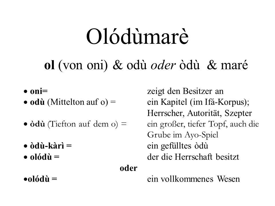 Olódùmarè ol (von oni) & odù oder òdù & maré
