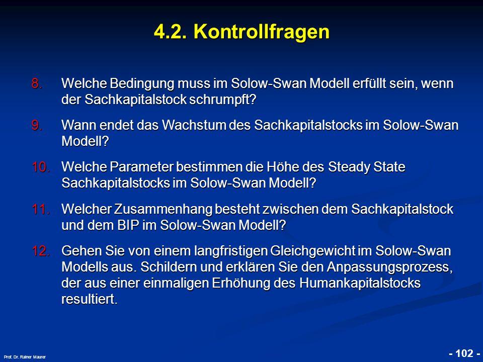 4.2. Kontrollfragen Welche Bedingung muss im Solow-Swan Modell erfüllt sein, wenn der Sachkapitalstock schrumpft
