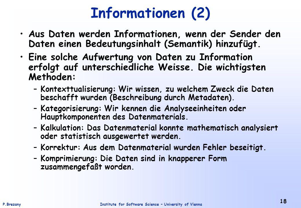 Informationen (2) Aus Daten werden Informationen, wenn der Sender den Daten einen Bedeutungsinhalt (Semantik) hinzufügt.