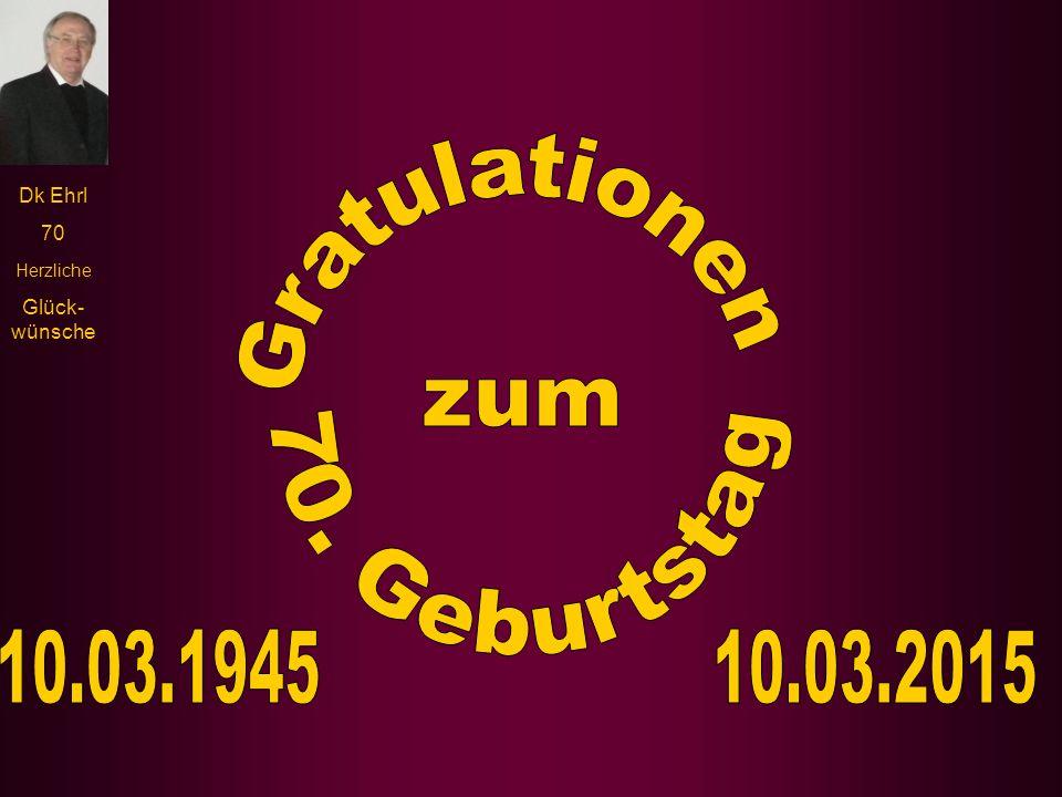 Gratulationen zum 70. Geburtstag 10.03.1945 10.03.2015