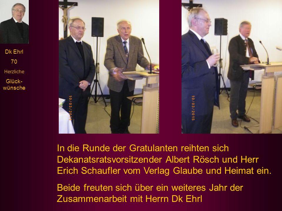 In die Runde der Gratulanten reihten sich Dekanatsratsvorsitzender Albert Rösch und Herr Erich Schaufler vom Verlag Glaube und Heimat ein.