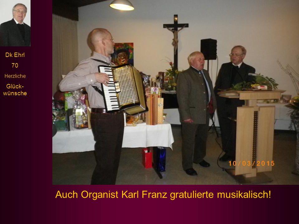 Auch Organist Karl Franz gratulierte musikalisch!