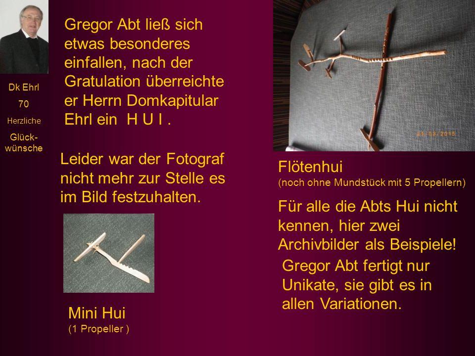 Gregor Abt ließ sich etwas besonderes einfallen, nach der Gratulation überreichte er Herrn Domkapitular Ehrl ein H U I .