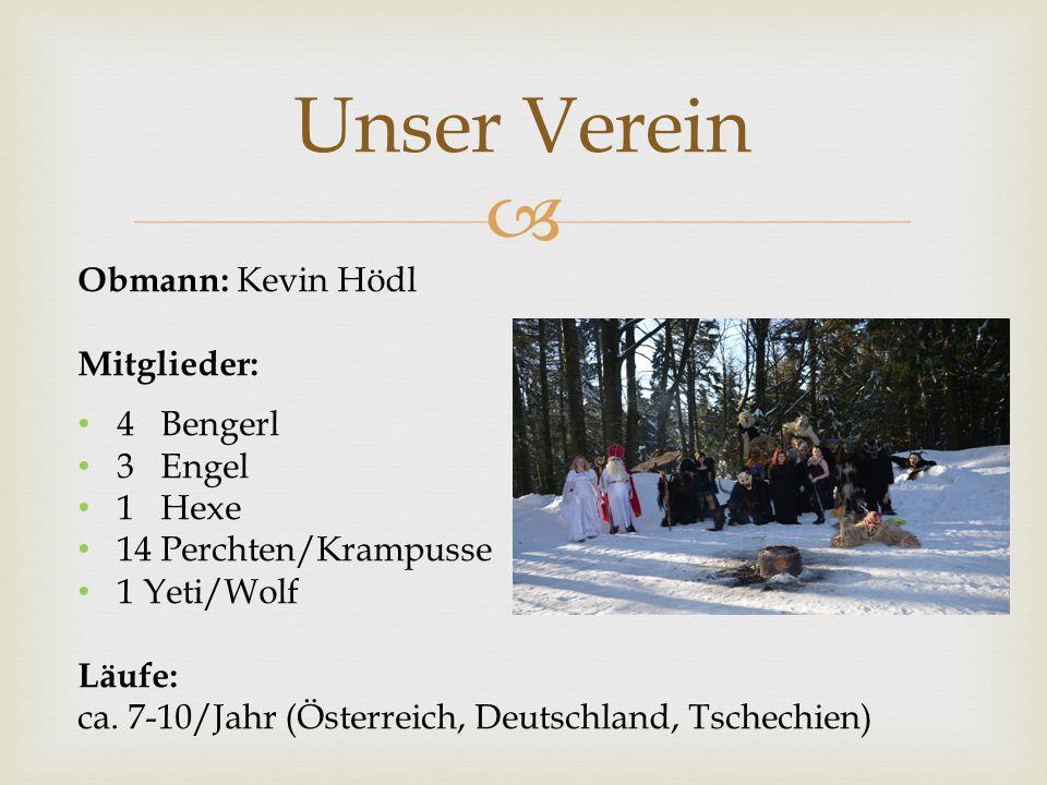 Unser Verein Obmann: Kevin Hödl Mitglieder: 4 Bengerl 3 Engel 1 Hexe