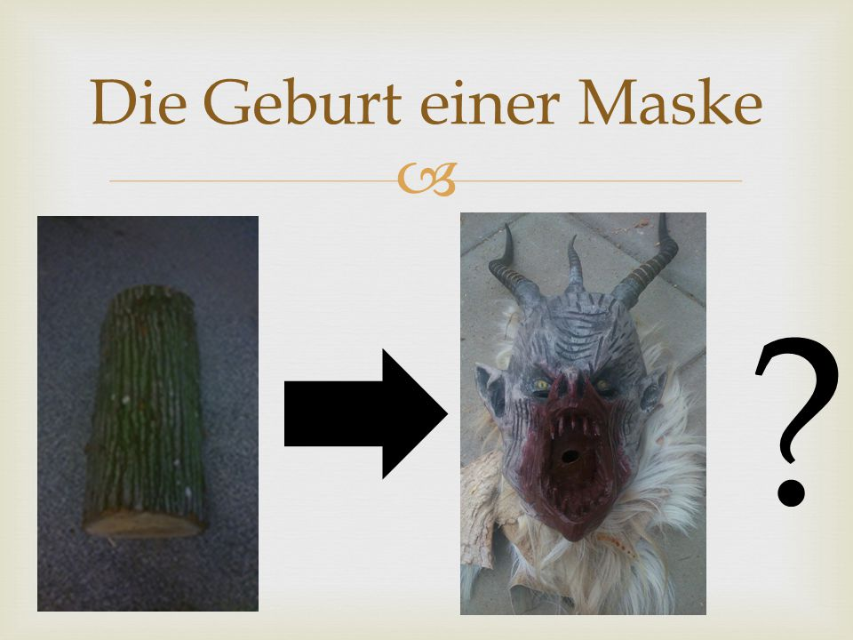 Die Geburt einer Maske