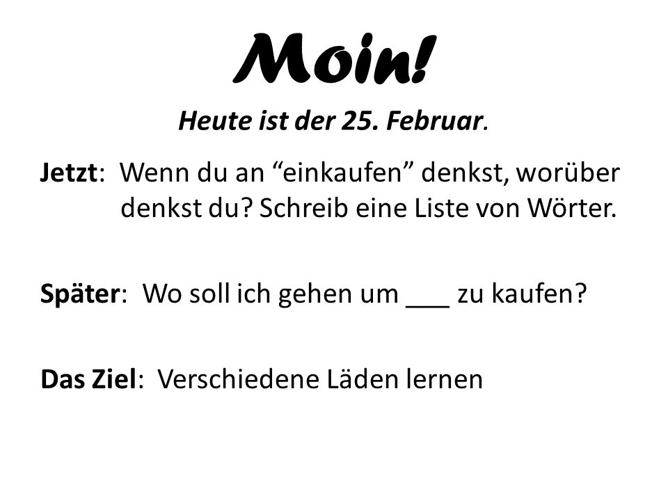 Moin! Heute ist der 25. Februar.
