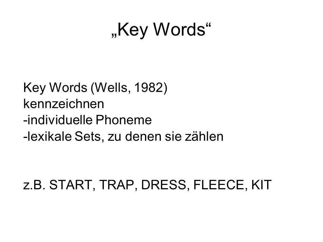 """Key Words Key Words (Wells, 1982) kennzeichnen -individuelle Phoneme"