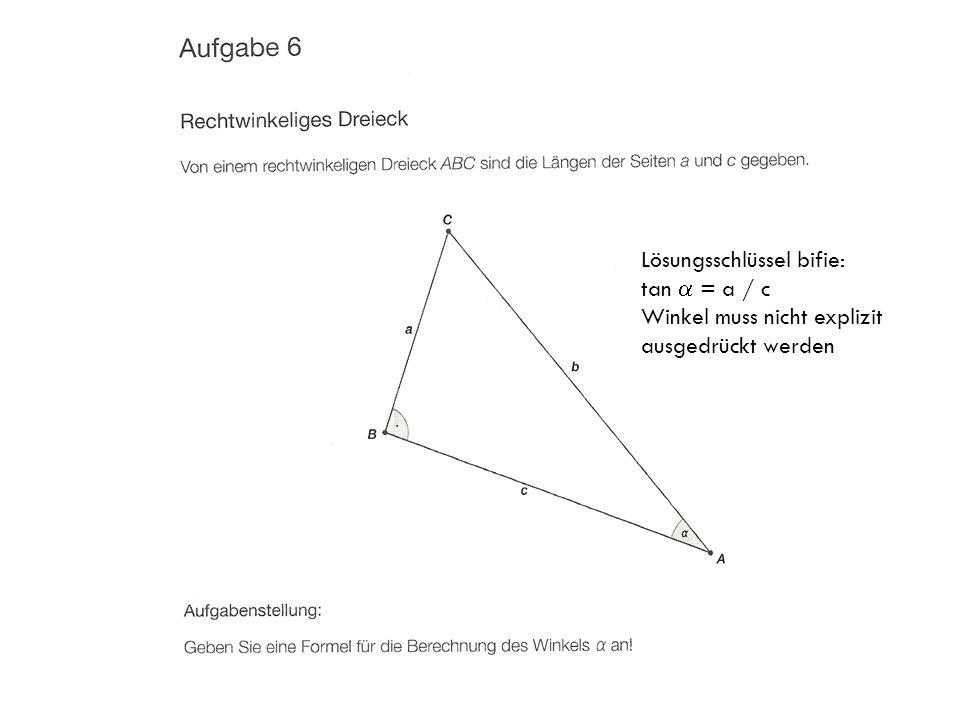 Lösungsschlüssel bifie: tan  = a / c Winkel muss nicht explizit ausgedrückt werden
