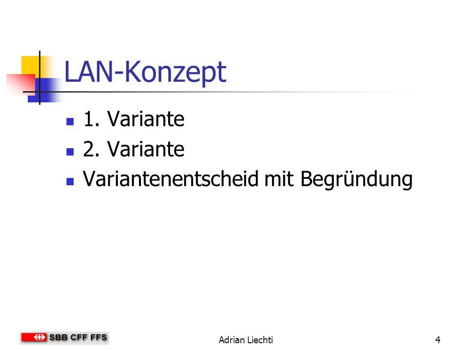 LAN-Konzept 1. Variante 2. Variante Variantenentscheid mit Begründung