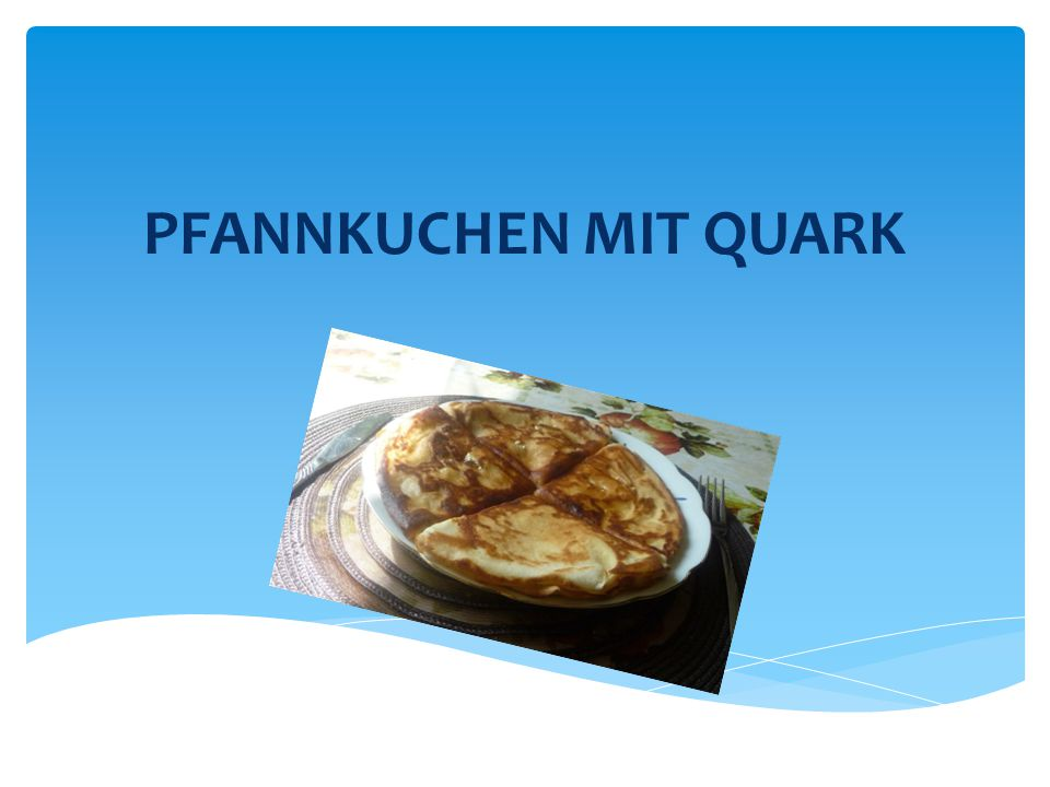 pfannkuchen mit quark ppt video online herunterladen. Black Bedroom Furniture Sets. Home Design Ideas