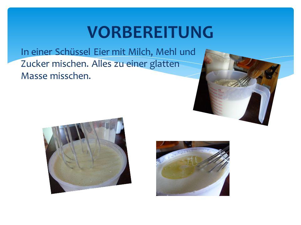 VORBEREITUNG In einer Schüssel Eier mit Milch, Mehl und Zucker mischen.