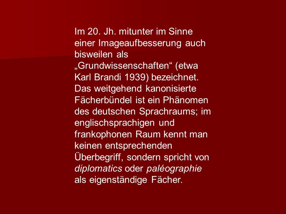 """Im 20. Jh. mitunter im Sinne einer Imageaufbesserung auch bisweilen als """"Grundwissenschaften (etwa Karl Brandi 1939) bezeichnet."""