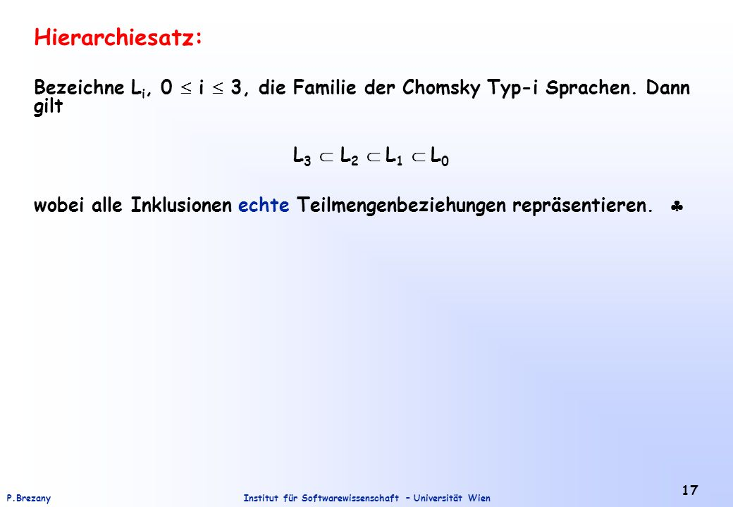 Hierarchiesatz: Bezeichne Li, 0  i  3, die Familie der Chomsky Typ-i Sprachen. Dann gilt. L3  L2  L1  L0.
