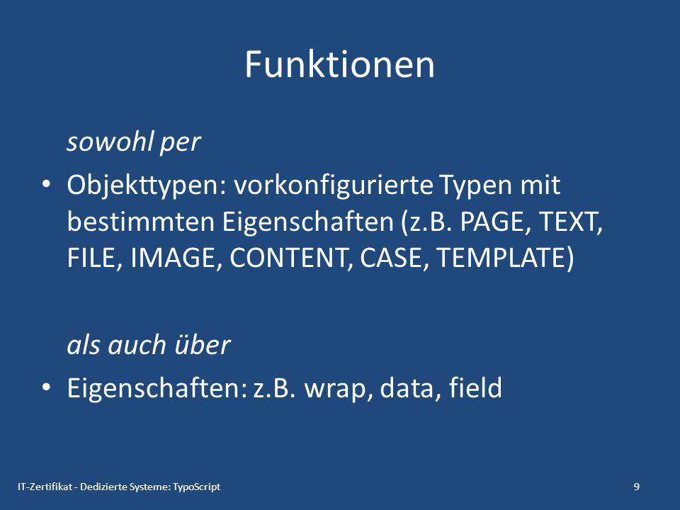 Funktionen sowohl per. Objekttypen: vorkonfigurierte Typen mit bestimmten Eigenschaften (z.B. PAGE, TEXT, FILE, IMAGE, CONTENT, CASE, TEMPLATE)