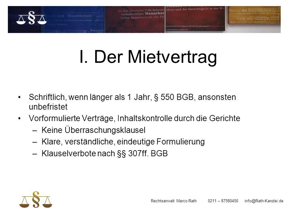 I. Der Mietvertrag Schriftlich, wenn länger als 1 Jahr, § 550 BGB, ansonsten unbefristet.