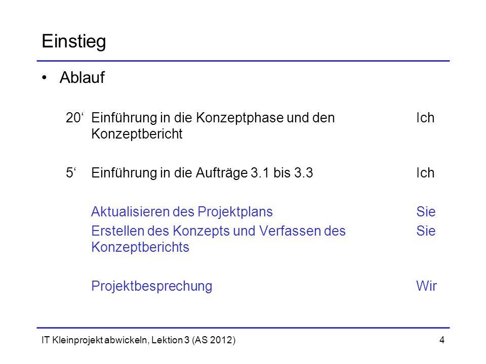 Einstieg Ablauf. 20' Einführung in die Konzeptphase und den Ich Konzeptbericht. 5' Einführung in die Aufträge 3.1 bis 3.3 Ich.