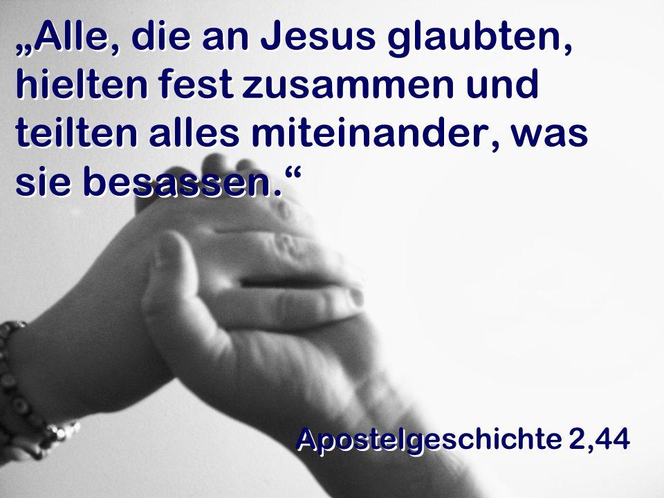 """""""Alle, die an Jesus glaubten, hielten fest zusammen und teilten alles miteinander, was sie besassen."""