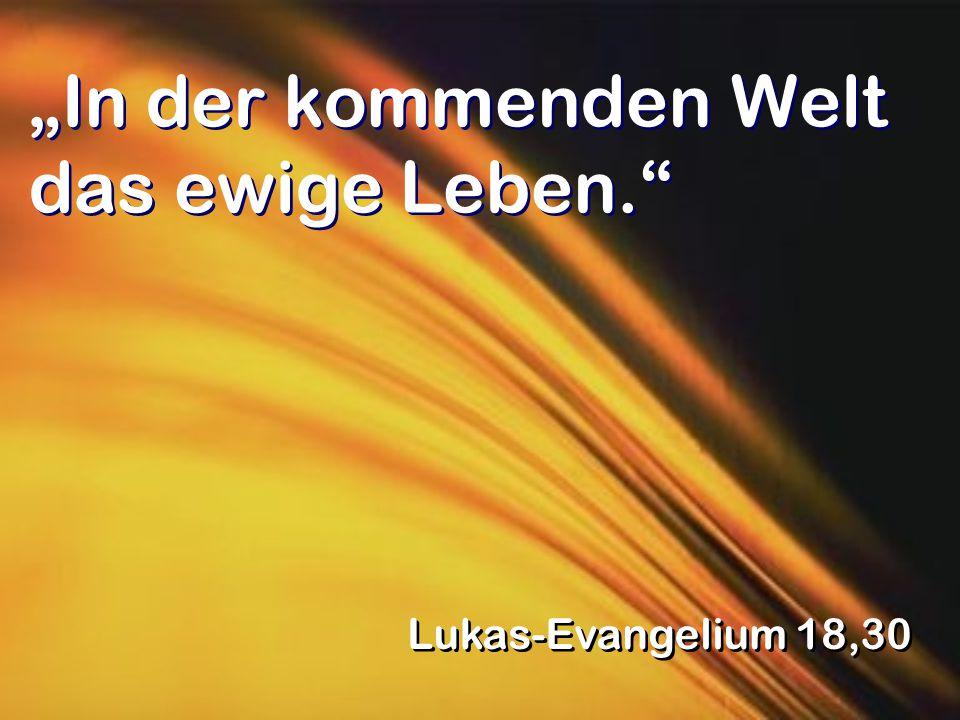 """""""In der kommenden Welt das ewige Leben."""