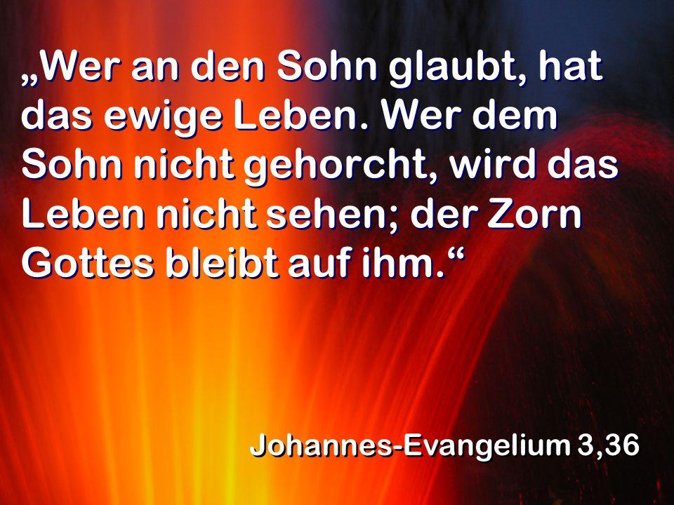 """""""Wer an den Sohn glaubt, hat das ewige Leben"""
