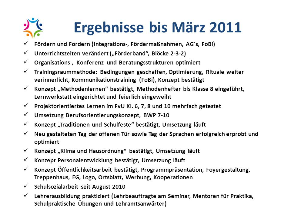 "Ergebnisse bis März 2011 Fördern und Fordern (Integrations-, Fördermaßnahmen, AG´s, FoBi) Unterrichtszeiten verändert (""Förderband , Blöcke 2-3-2)"