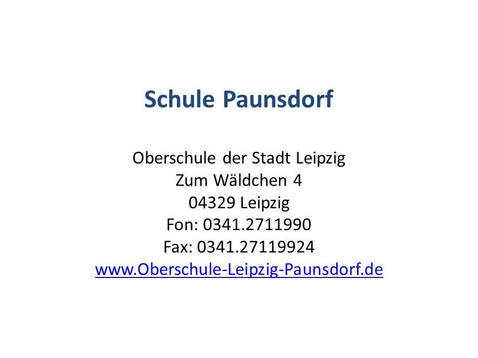 Schule Paunsdorf Oberschule der Stadt Leipzig Zum Wäldchen 4 04329 Leipzig Fon: 0341.2711990 Fax: 0341.27119924 www.Oberschule-Leipzig-Paunsdorf.de