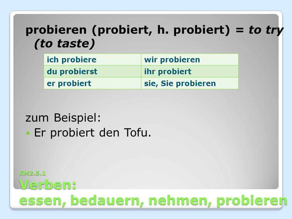 KM2.5.1 Verben: essen, bedauern, nehmen, probieren