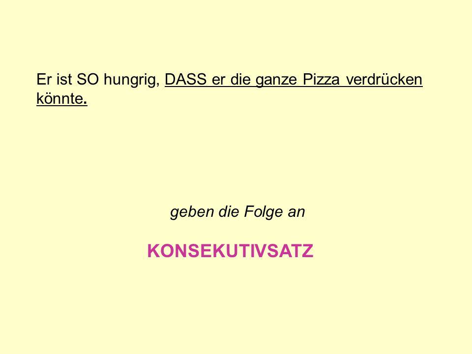 Er ist SO hungrig, DASS er die ganze Pizza verdrücken könnte.