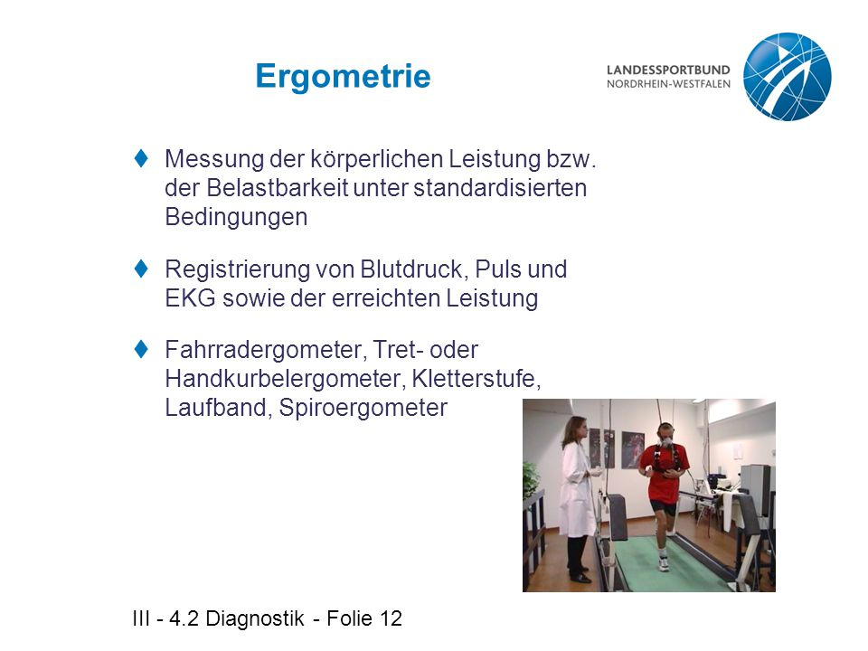 Ergometrie Messung der körperlichen Leistung bzw. der Belastbarkeit unter standardisierten Bedingungen.
