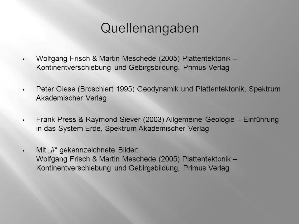 Quellenangaben Wolfgang Frisch & Martin Meschede (2005) Plattentektonik – Kontinentverschiebung und Gebirgsbildung, Primus Verlag.