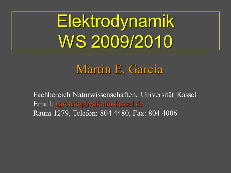 Elektrodynamik WS 2009/2010 Martin E. Garcia
