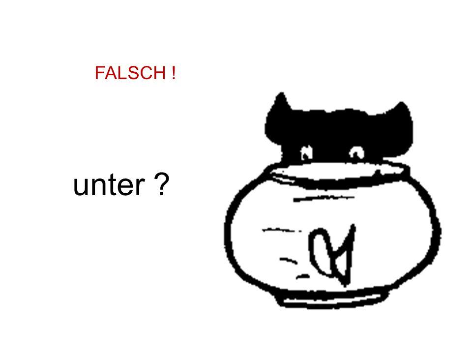 FALSCH ! unter