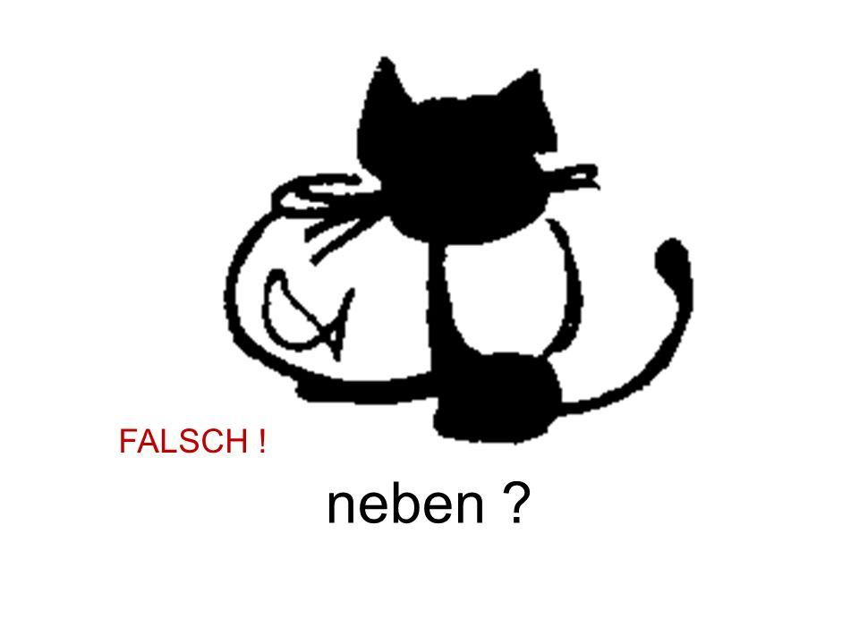 FALSCH ! neben