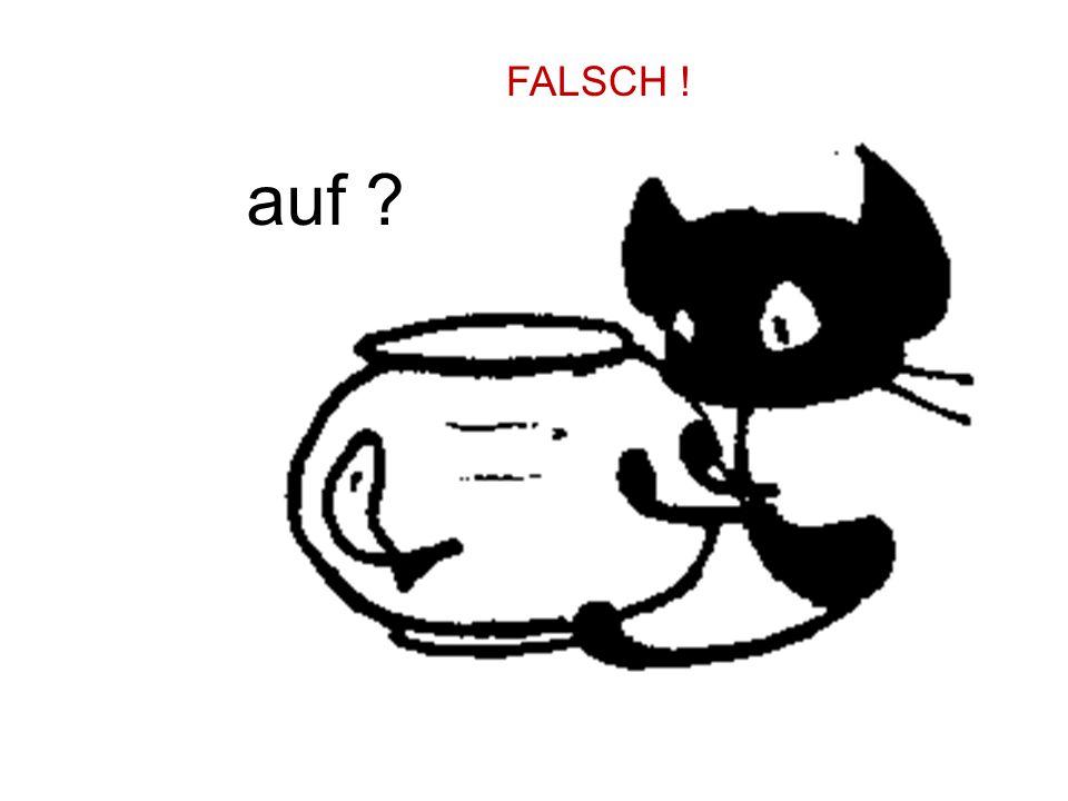 FALSCH ! auf