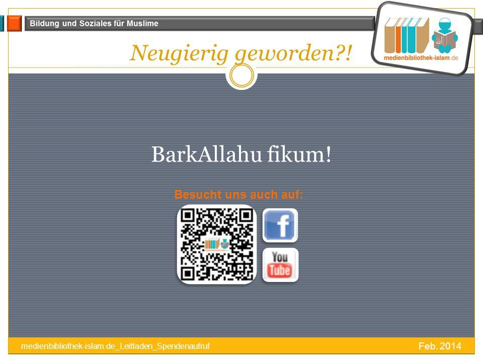 Neugierig geworden ! BarkAllahu fikum! Besucht uns auch auf: Feb. 2014