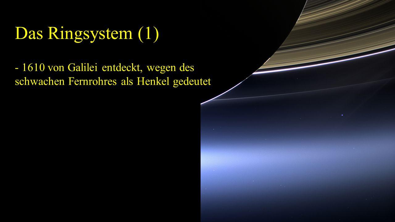 Das Ringsystem (1) - 1610 von Galilei entdeckt, wegen des schwachen Fernrohres als Henkel gedeutet