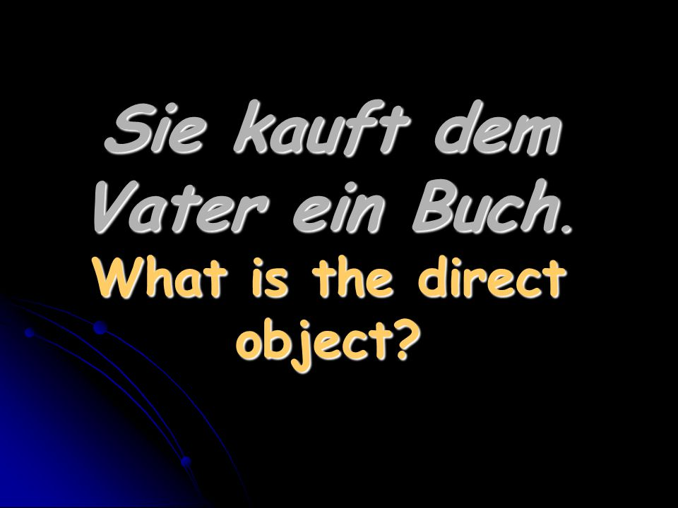 Sie kauft dem Vater ein Buch. What is the direct object