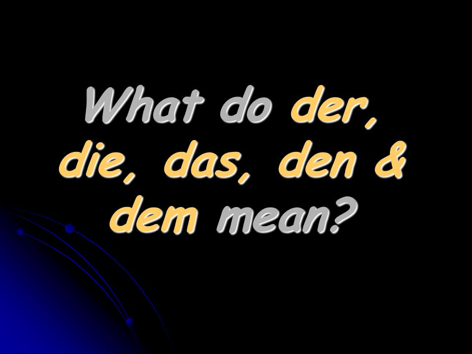 What do der, die, das, den & dem mean